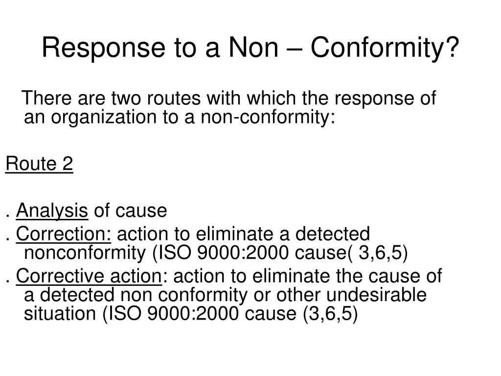 There are two routes with which the response of an organization to a non-conformity: