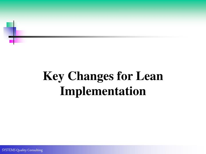 Key Changes for Lean Implementation