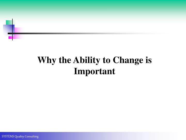 Why the ability to change is important