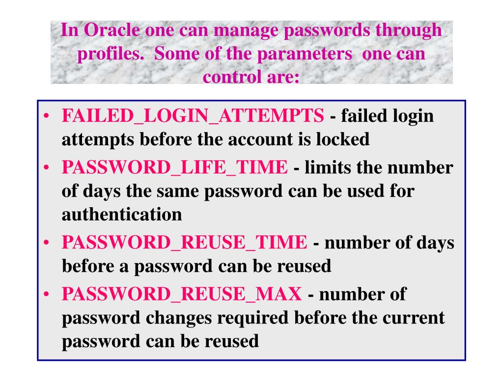 In Oracle one can manage passwords through profiles.  Some of the parameters  one can control are: