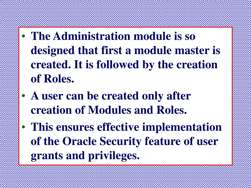 The Administration module is so designed that first a module master is created. It is followed by the creation of Roles.