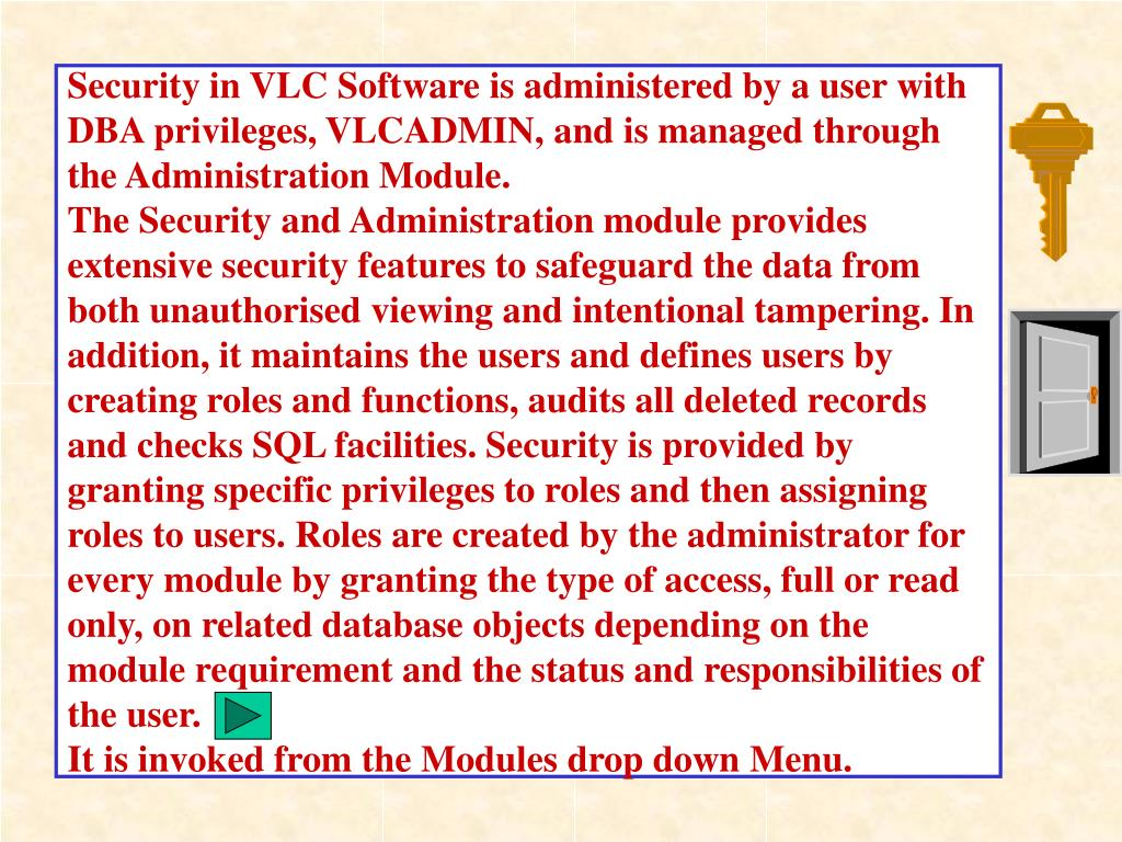 Security in VLC Software is administered by a user with DBA privileges, VLCADMIN, and is managed through the Administration Module.