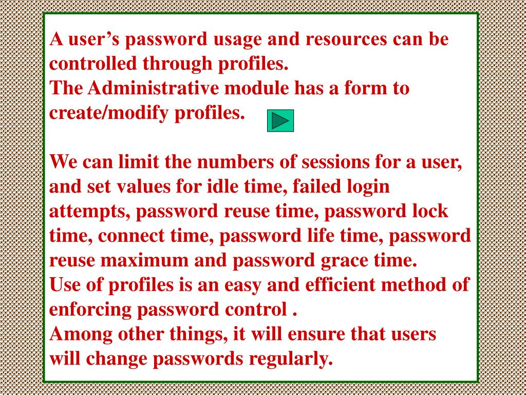 A user's password usage and resources can be controlled through profiles.