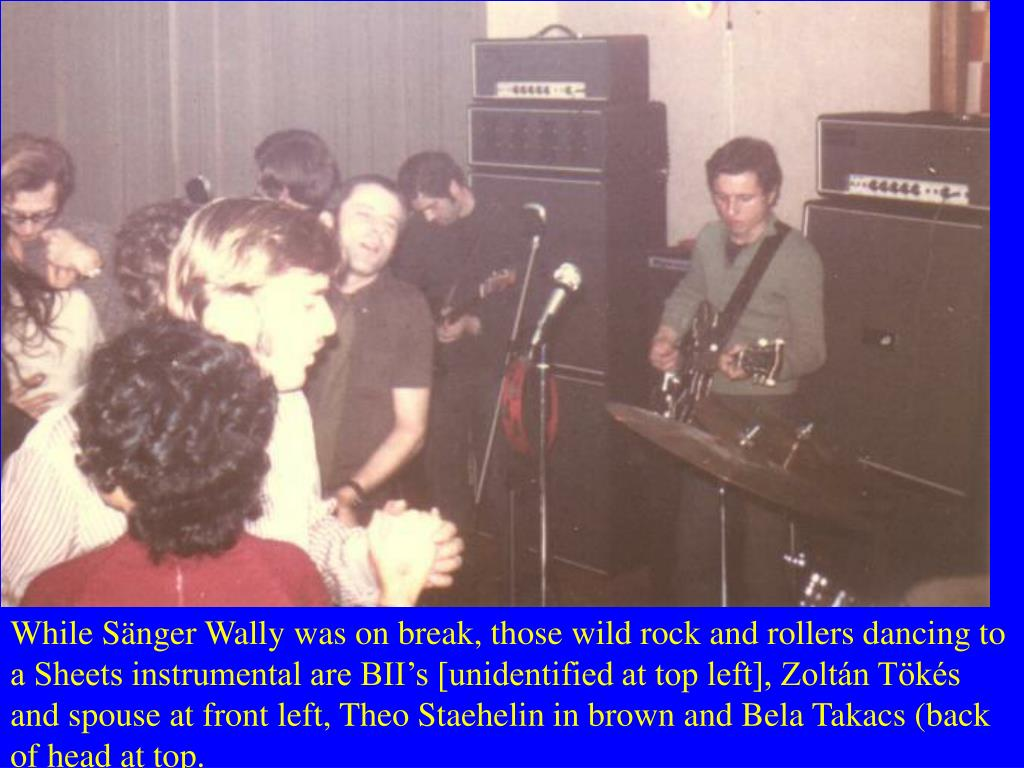 While Sänger Wally was on break, those wild rock and rollers dancing to a Sheets instrumental are BII's [unidentified at top left], Zoltán Tökés and spouse at front left, Theo Staehelin in brown and Bela Takacs (back of head at top.