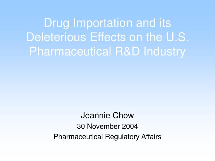 Drug importation and its deleterious effects on the u s pharmaceutical r d industry