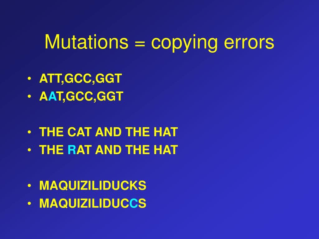 Mutations = copying errors