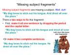 missing subject fragments
