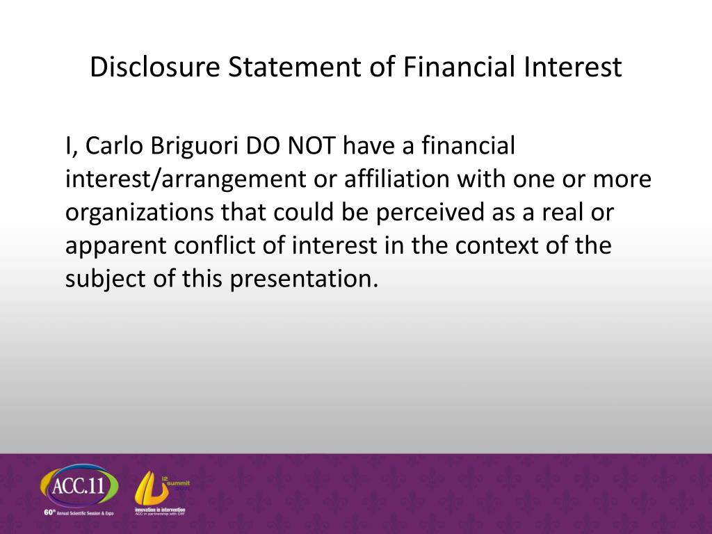 I, Carlo Briguori DO NOT have a financial interest/arrangement or affiliation with one or more organizations that could be perceived as a real or apparent conflict of interest in the context of the subject of this presentation.