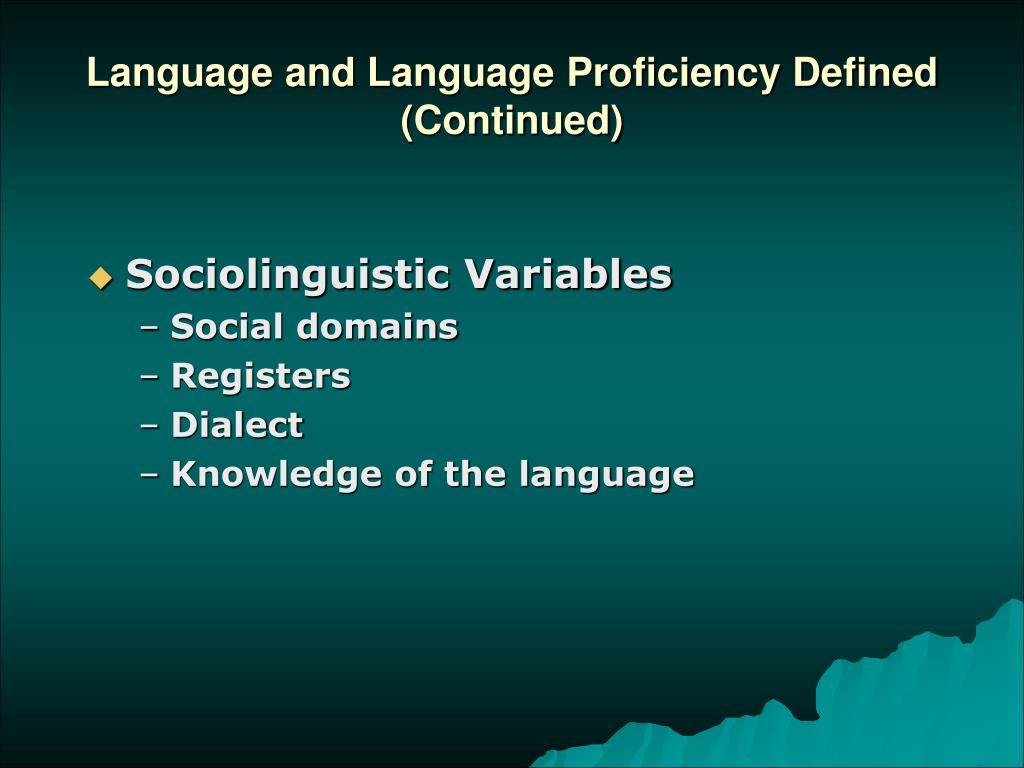Language and Language Proficiency Defined (Continued)