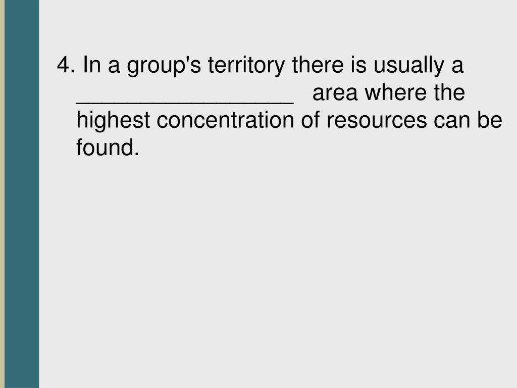 4. In a group's territory there is usually a   _________________   area where the highest concentration of resources can be found.