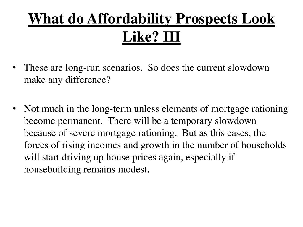 What do Affordability Prospects Look Like? III