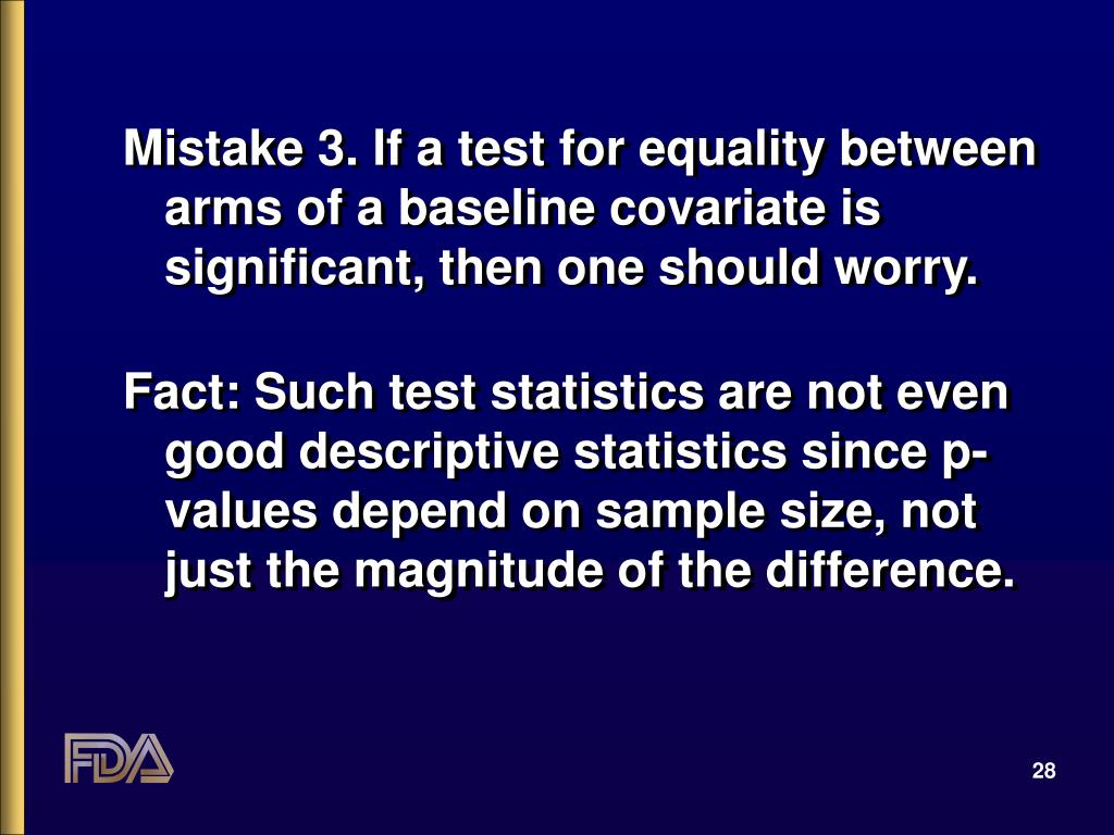 Mistake 3. If a test for equality between arms of a baseline covariate is significant, then one should worry.