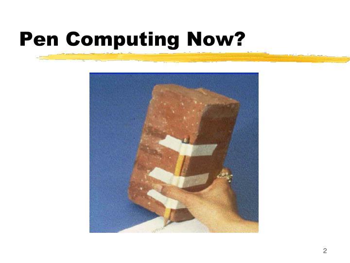 Pen computing now