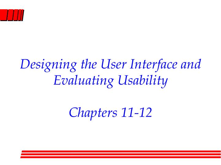 Designing the user interface and evaluating usability chapters 11 12