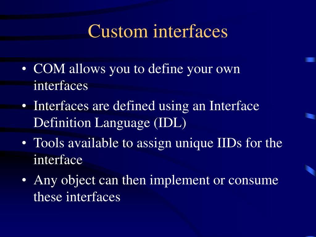 Custom interfaces