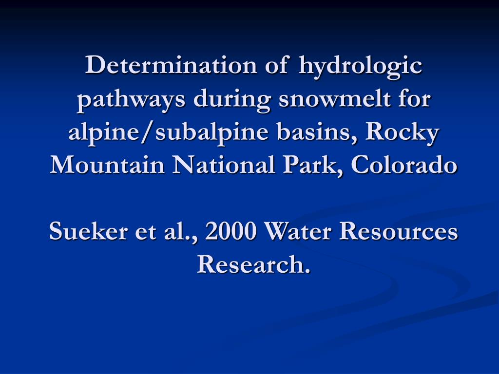 Determination of hydrologic pathways during snowmelt for alpine/subalpine basins, Rocky Mountain National Park, Colorado