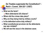 do treaties supersede the constitution reid v covert 354 us 1 1957
