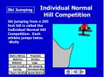 individual normal hill competition