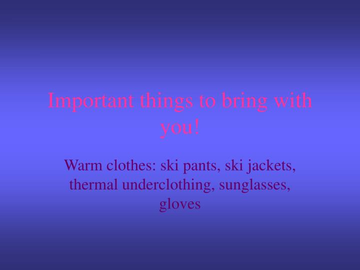 Important things to bring with you