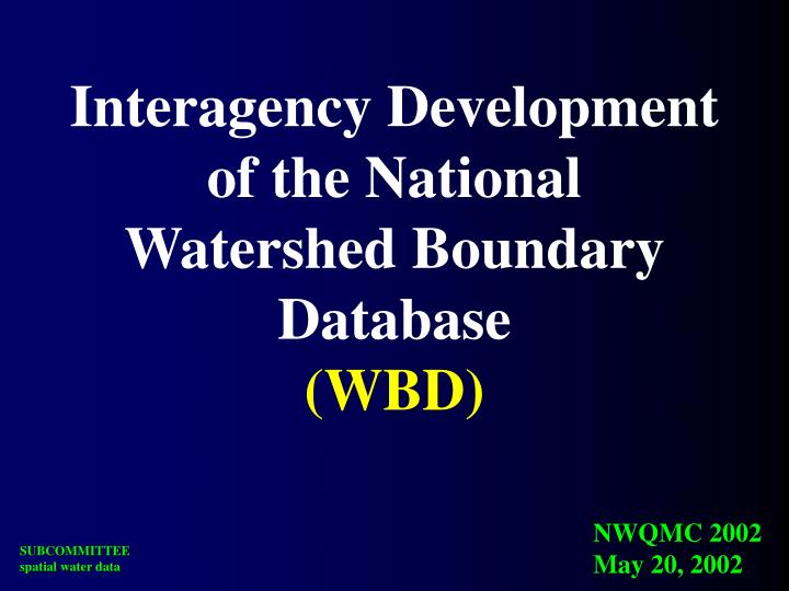 Interagency development of the national watershed boundary database wbd
