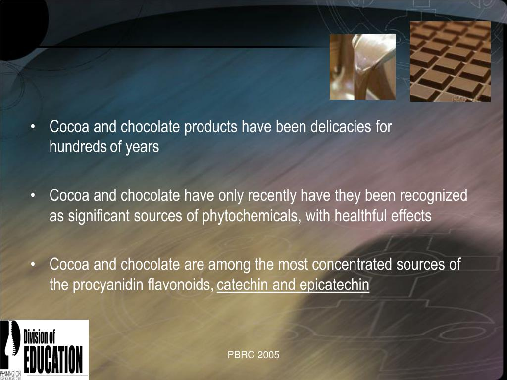 Cocoa and chocolate products have been delicacies for                                hundreds