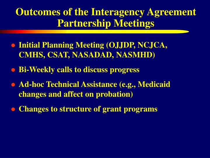 Outcomes of the Interagency Agreement Partnership Meetings
