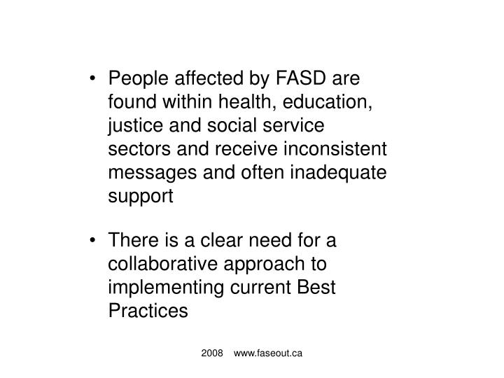 People affected by FASD are found within health, education, justice and social service sectors and r...