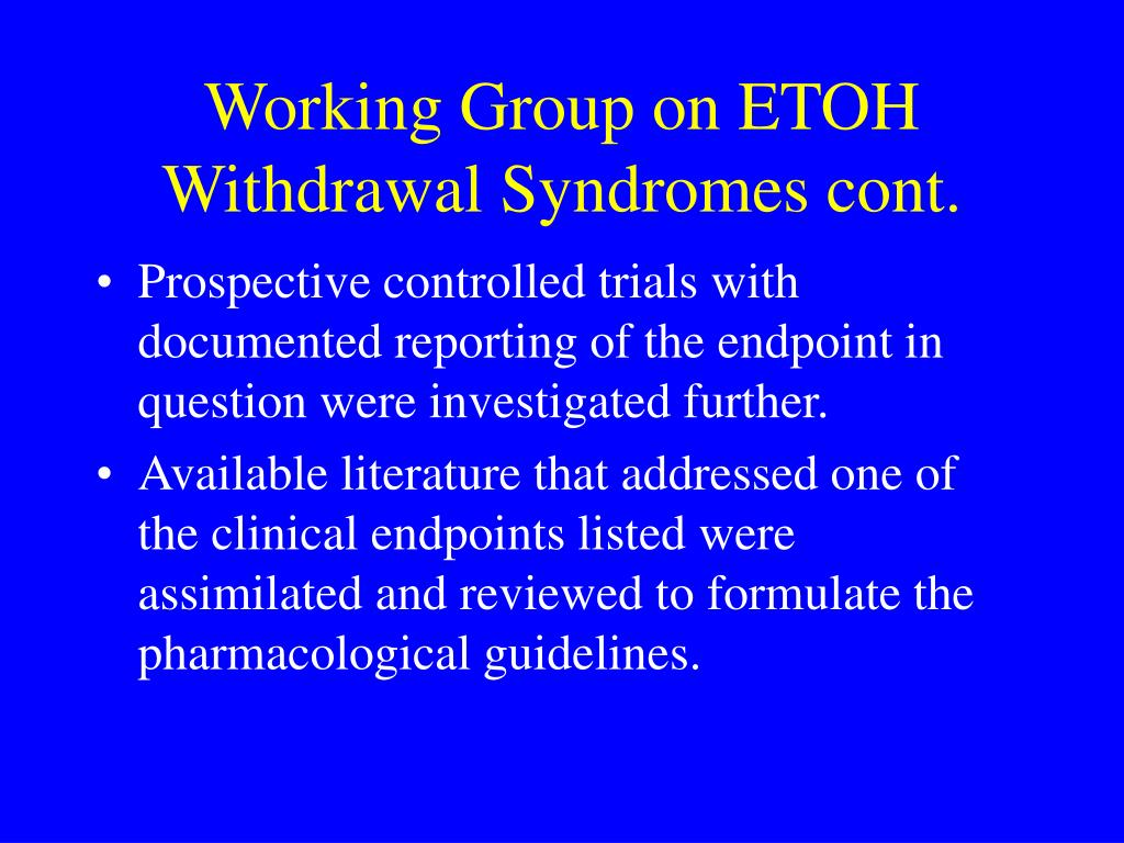 Working Group on ETOH Withdrawal Syndromes cont.