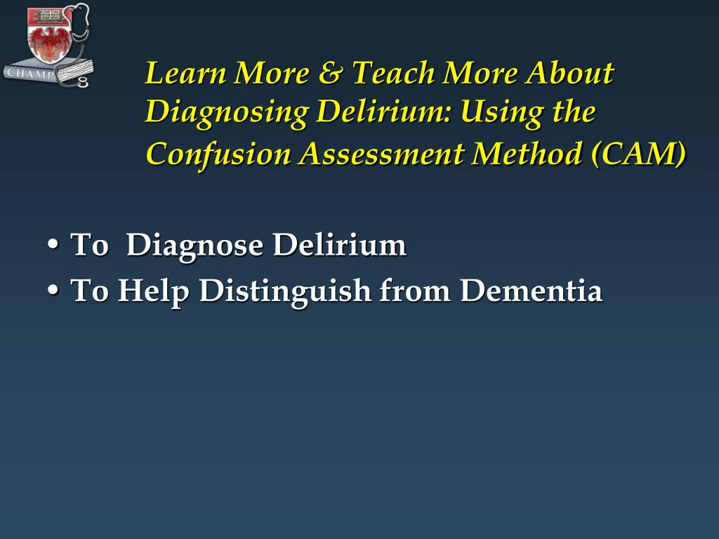 Learn More & Teach More About Diagnosing Delirium: Using the Confusion Assessment Method (CAM)