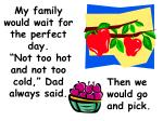 my family would wait for the perfect day not too hot and not too cold dad always said