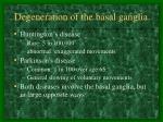 degeneration of the basal ganglia