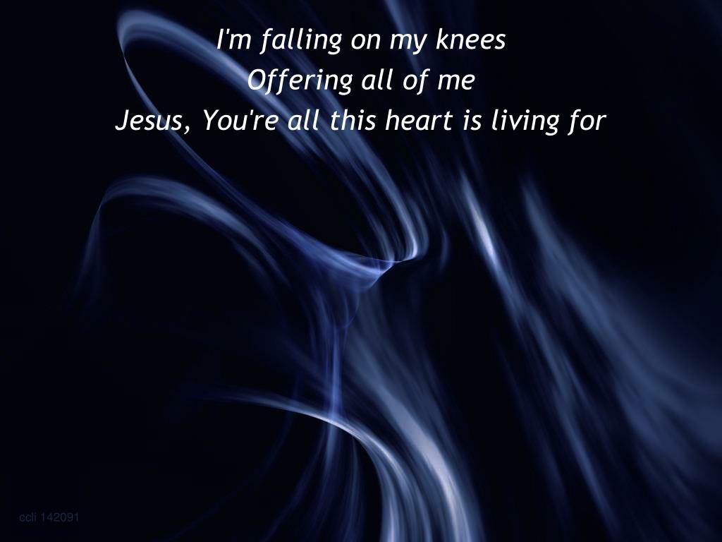 I'm falling on my knees