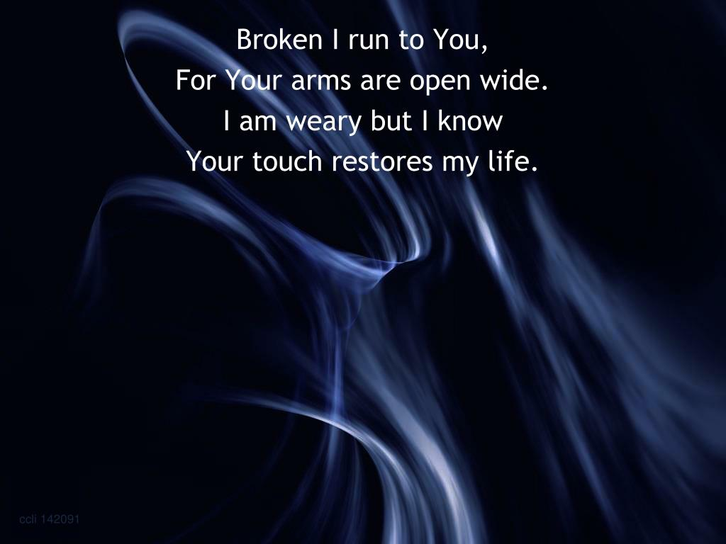 Broken I run to You,