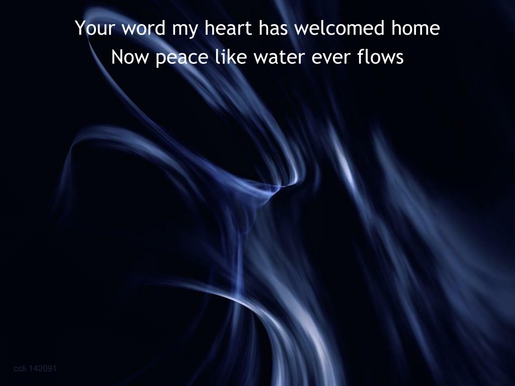 Your word my heart has welcomed home