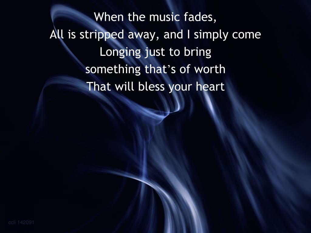 When the music fades,