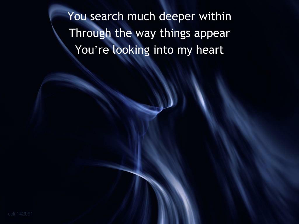 You search much deeper within