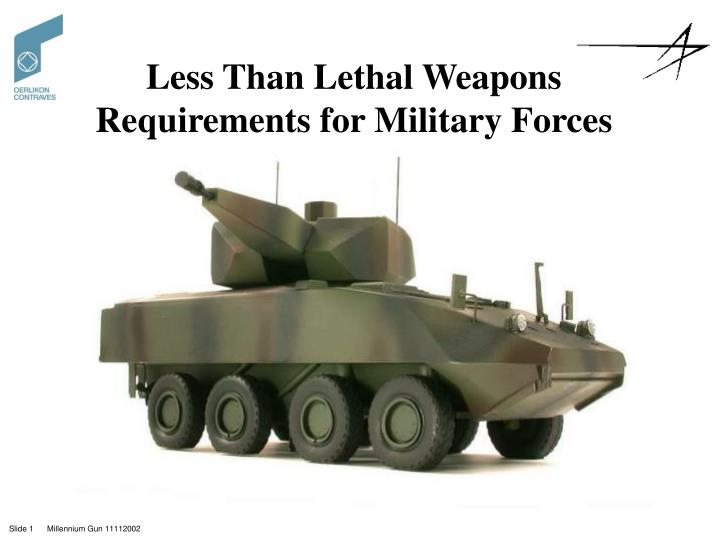 Less than lethal weapons requirements for military forces