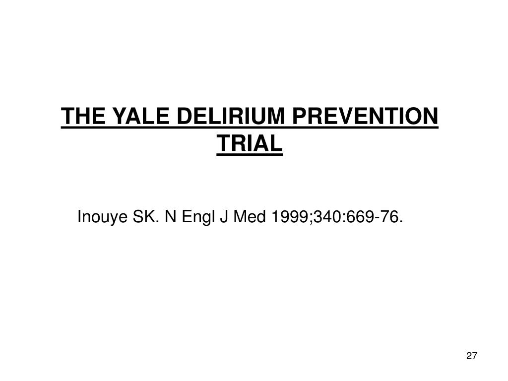 THE YALE DELIRIUM PREVENTION TRIAL