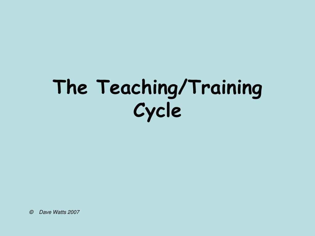 The Teaching/Training Cycle