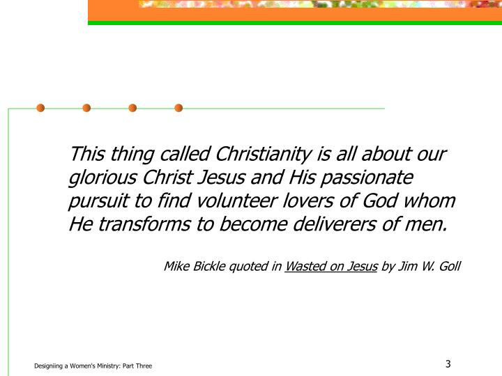 This thing called Christianity is all about our glorious Christ Jesus and His passionate pursuit to ...