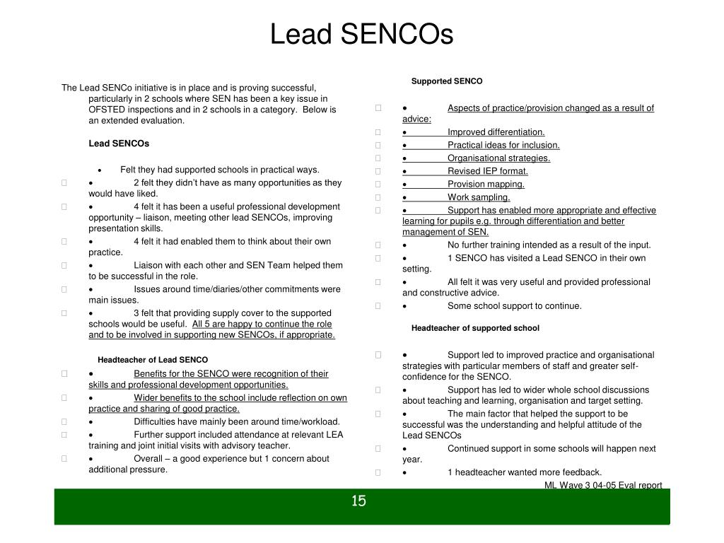The Lead SENCo initiative is in place and is proving successful, particularly in 2 schools where SEN has been a key issue in OFSTED inspections and in 2 schools in a category.  Below is an extended evaluation.
