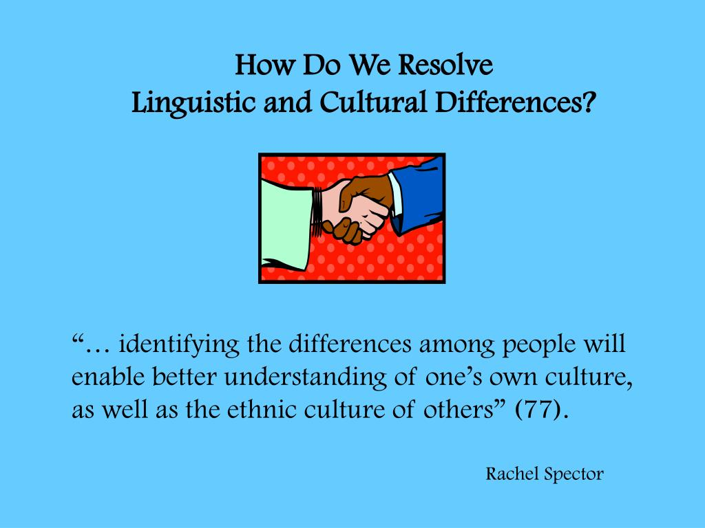 How Do We Resolve                                Linguistic and Cultural Differences?