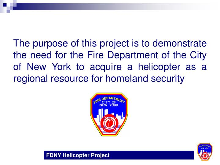 The purpose of this project is to demonstrate the need for the Fire Department of the City of New Yo...