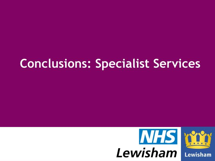 Conclusions: Specialist Services