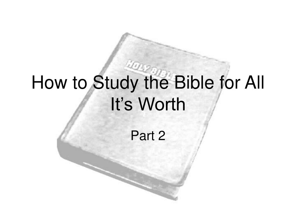 how to study the bible for all it s worth l.