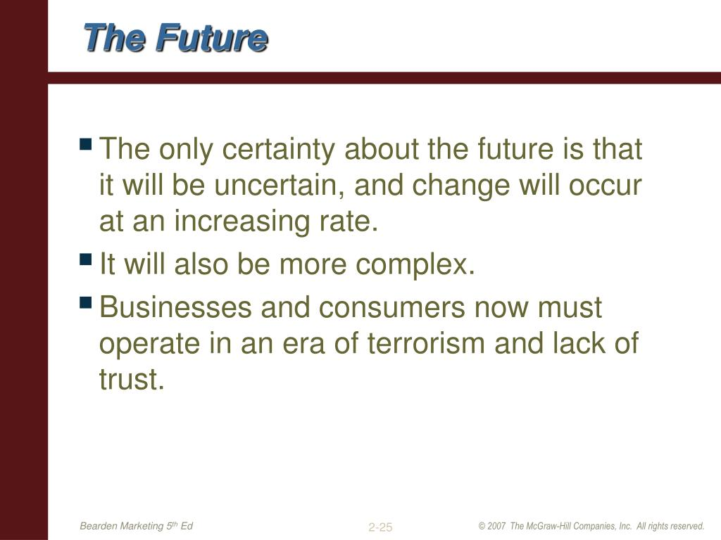 The only certainty about the future is that it will be uncertain, and change will occur at an increasing rate.