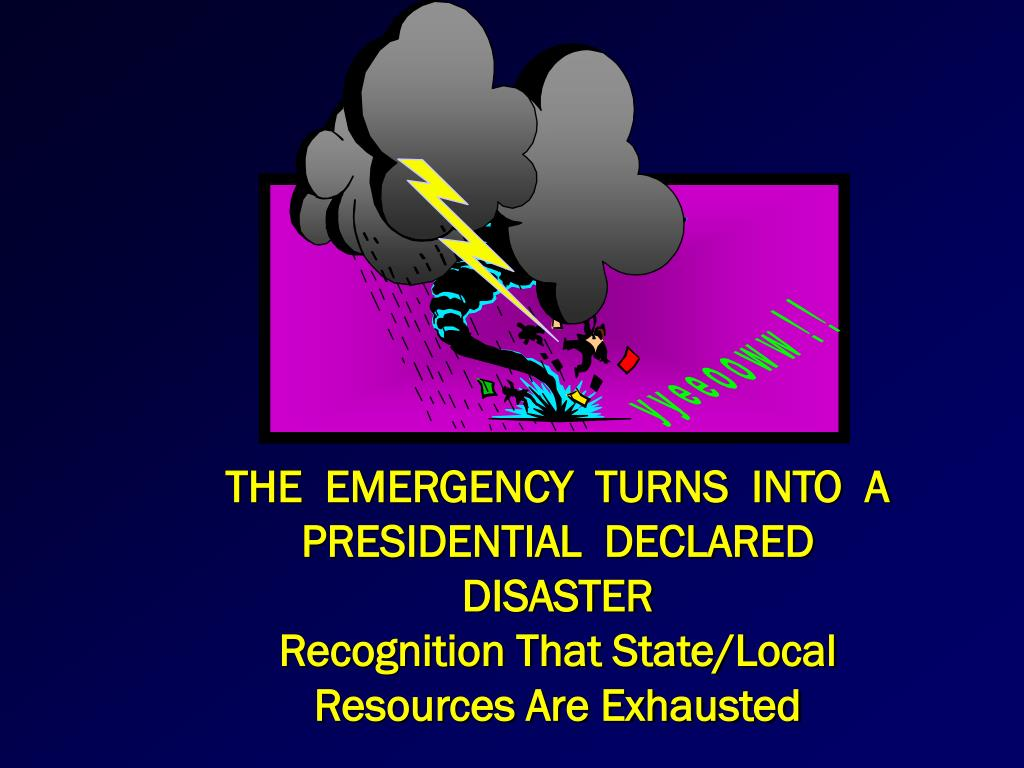 THE  EMERGENCY  TURNS  INTO  A  PRESIDENTIAL  DECLARED   DISASTER