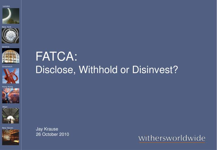 Fatca disclose withhold or disinvest