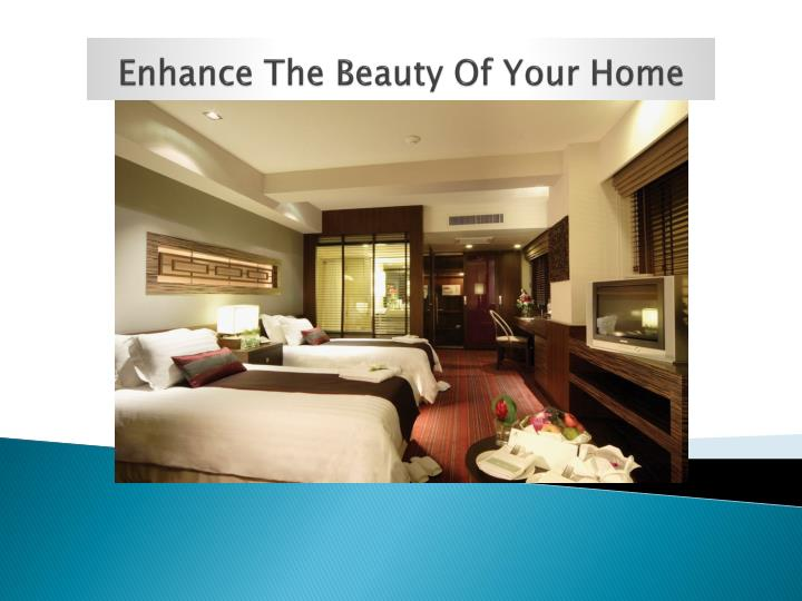 enhance the beauty of your home n.