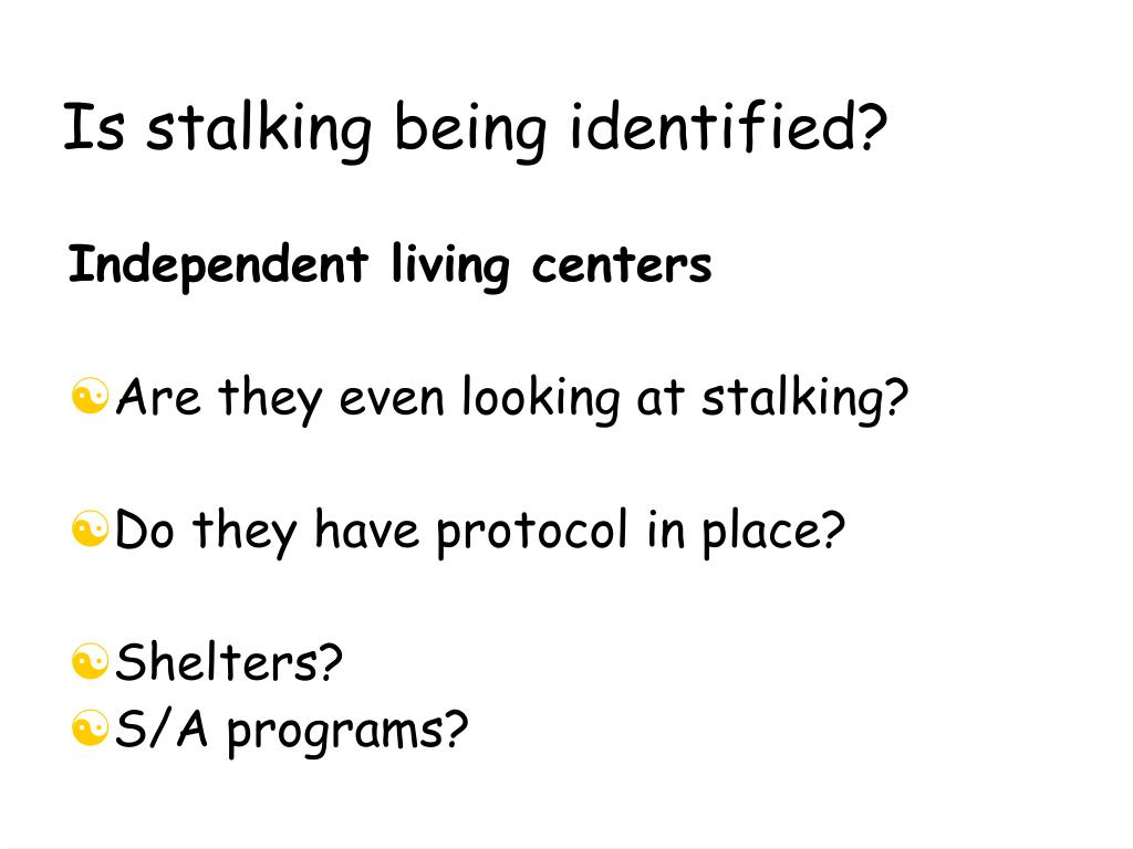 Is stalking being identified?